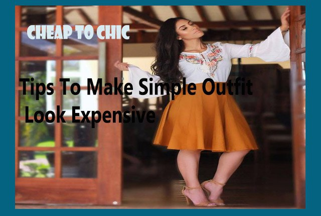 Best Ways To Make Simple Outfit Look Expensive