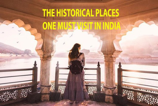 List Of Historical Places One Must Visit In India