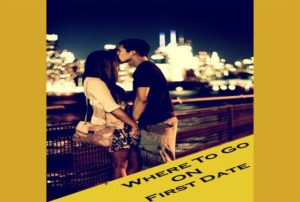 Where To Go On A First Date Best Tips