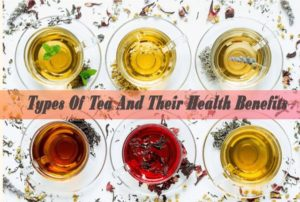 Types Of Tea And Their Health Benefits